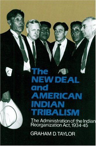 The New Deal and American Indian Tribalism: The Administration of the Indian Reorganization ACT, 1934-45 9780803294462