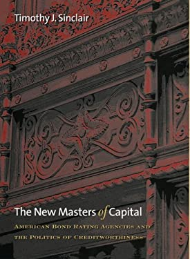 The New Masters of Capital: American Bond Rating Agencies and the Politics of Creditworthiness 9780801474910