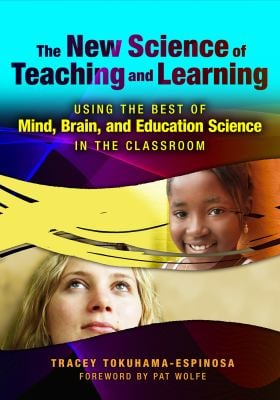 The New Science of Teaching and Learning: Using the Best of Mind, Brain, and Education Science in the Classroom 9780807750339