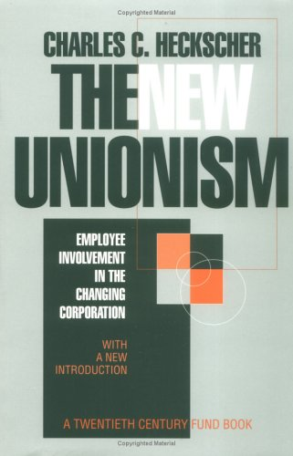 The New Unionism: Employee Involvement in the Changing Corporation (Reprint Ed. C New Intro) 9780801483578