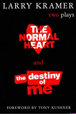 The Normal Heart and the Destiny of Me: Two Plays 9780802136923