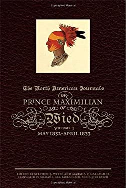 The North American Journals of Prince Maximilian of Wied, Volume 1: May 1832-April 1833 9780806138886