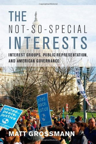 The Not-So-Special Interests: Interest Groups, Public Representation, and American Governance 9780804781169
