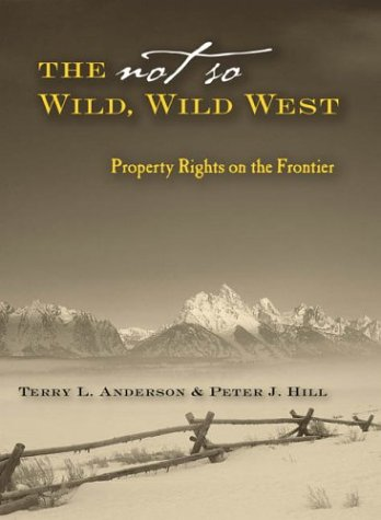 The Not So Wild, Wild West: Property Rights on the Frontier 9780804748544