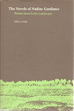 The Novels of Nadine Gordimer: Private Lives/Public Landscapes - Cooke, John