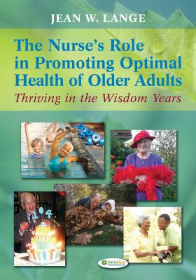 The Nurse's Role in Promoting Optimal Health of Older Adults: Thriving in the Wisdom Years 9780803622456