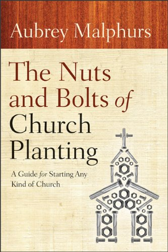 The Nuts and Bolts of Church Planting: A Guide for Starting Any Kind of Church 9780801072628