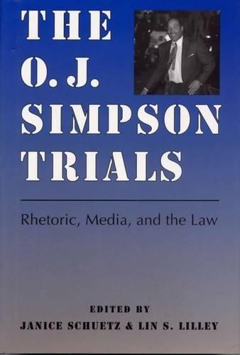The O. J. Simpson Trials: Rhetoric, Media, and the Law 9780809322817