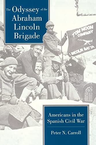 The Odyssey of the Abraham Lincoln Brigade: Americans in the Spanish Civil War 9780804722773