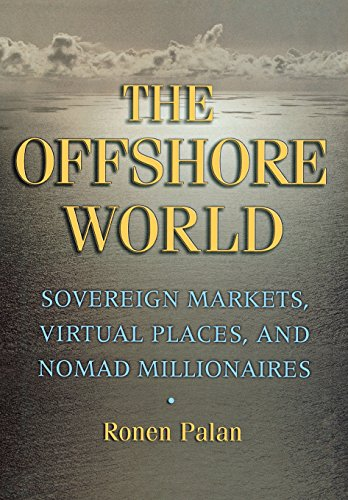 The Offshore World: Sovereign Markets, Virtual Places, and Nomad Millionaires 9780801440557