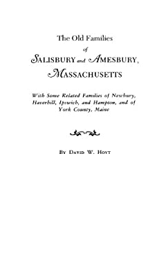 The Old Families of Salisbury and Amesbury, Massachusetts: With Some Related Families of Newbury, Haverhill, Ipswich, and Hampton, and of York County, 9780806309668