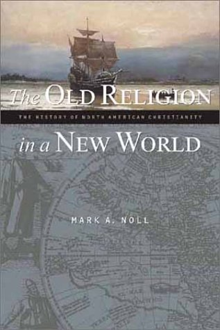 The Old Religion in a New World: The History of North American Christianity 9780802849489