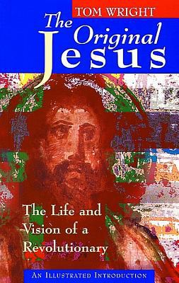 The Original Jesus: The Life and Vision of a Revolutionary 9780802842831