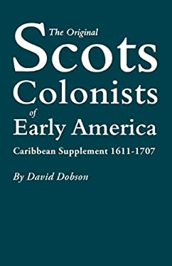 The Original Scots Colonists of Early America: Caribbean Supplement, 1611-1707 9780806316123