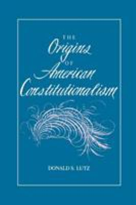 The Origins of American Constitutionalism 9780807115060