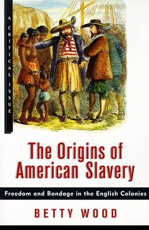 The Origins of American Slavery: Freedom and Bondage in the English Colonies 9780809016082