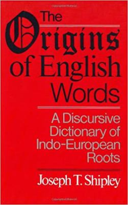 The Origins of English Words: A Discursive Dictionary of Indo-European Roots 9780801867842