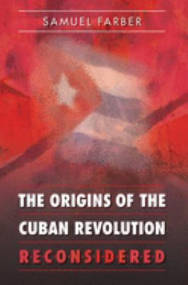 The Origins of the Cuban Revolution Reconsidered 9780807856734
