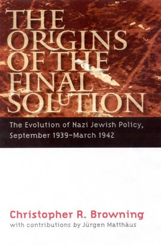 The Origins of the Final Solution: The Evolution of Nazi Jewish Policy, September 1939-March 1942 9780803213272
