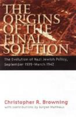 The Origins of the Final Solution: The Evolution of Nazi Jewish Policy, September 1939-March 1942