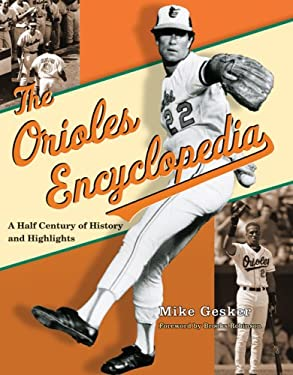 The Orioles Encyclopedia: A Half Century of History and Highlights 9780801891144