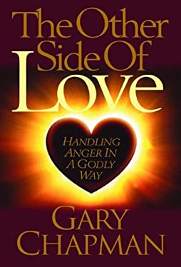 The Other Side of Love: Handling Anger in a Godly Way 9780802467775