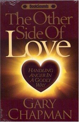 The Other Side of Love: Handling Anger in a Godly Way 9780802467782