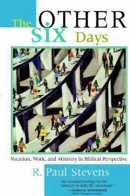 The Other Six Days: Vocation, Work, and Ministry in Biblical Perspective 9780802848000