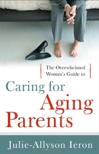 The Overwhelmed Woman's Guide to Caring for Aging Parents 9780802452818