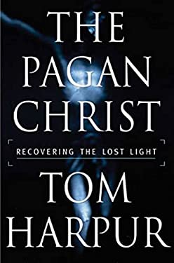 The Pagan Christ: Recovering the Lost Light 9780802714497