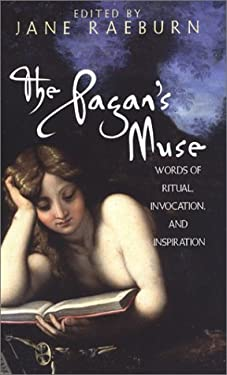 The Pagan's Muse: Words of Ritual, Invocation, and Inspiration: Words of Ritual, Invocation, and Inspiration 9780806524405