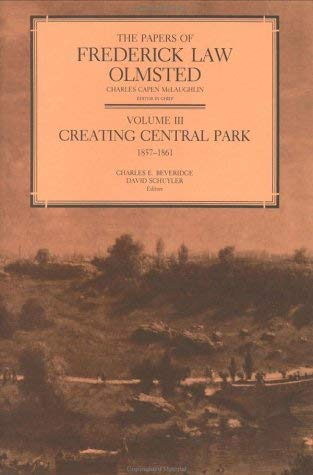 The Papers of Frederick Law Olmsted: Creating Central Park, 1857-1861 - Schuyler, David / Olmsted, Frederick Law, Jr. / Beveridge, Charles E.
