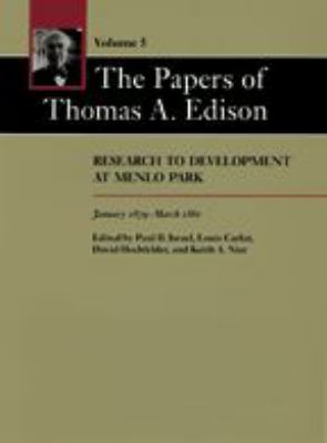 The Papers of Thomas A. Edison: Research to Development at Menlo Park, January 1879-March 1881 9780801831041
