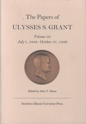 The Papers of Ulysses S. Grant, Volume 19: July 1, 1868 - October 31, 1869 9780809319640