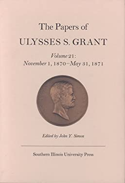 The Papers of Ulysses S. Grant, Volume 21: November 1, 1870 - May 31, 1871 9780809321971