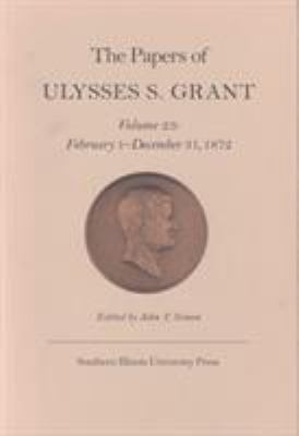 The Papers of Ulysses S. Grant, Volume 23: February 1 - December 31, 1872 9780809322763