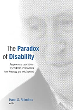 The Paradox of Disability: Responses to Jean Vanier and L'Arche Communities from Theology and the Sciences 9780802865113