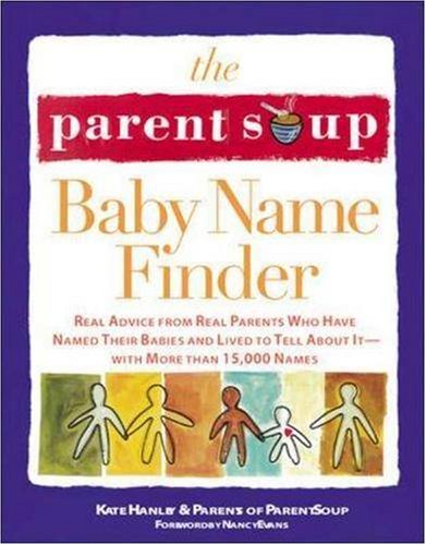 The Parent Soup Baby Name Finder: Real Advice from Real Parents Who Have Named Their Babies and Lived to Tell about It... 9780809229611