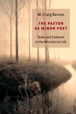 The Pastor as Minor Poet: Texts and Subtexts in the Ministerial Life 9780802829627
