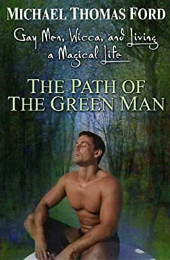 The Path of the Green Man: Gay Men, Wicca, and Living a Magical Life 9780806526539