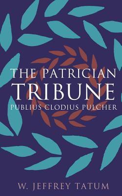 The Patrician Tribune: Publius Clodius Pulcher 9780807824801