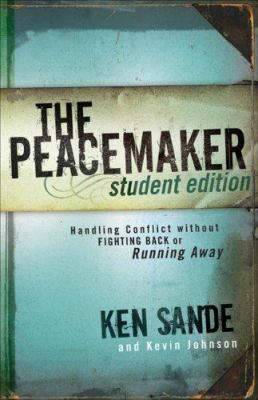 The Peacemaker: Handling Conflict Without Fighting Back or Running Away 9780801045356