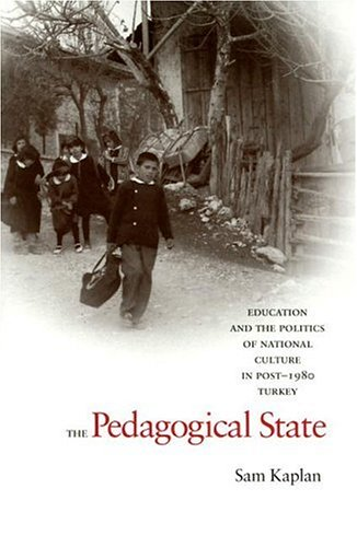 The Pedagogical State: Education and the Politics of National Culture in Post-1980 Turkey 9780804754330