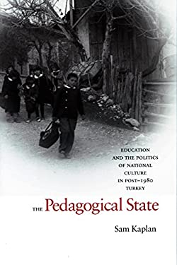 The Pedagogical State: Education and the Politics of National Culture in Post-1980 Turkey 9780804754323