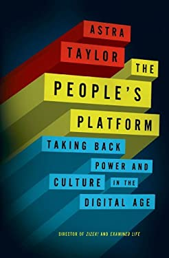 The People's Platform: And Other Digital Delusions 9780805093568