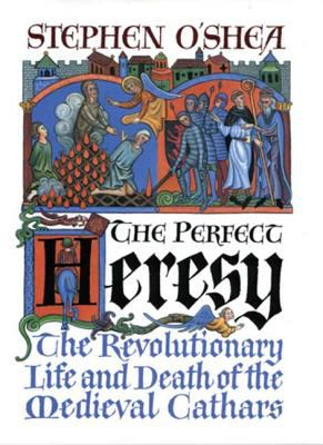 The Perfect Heresy: The Revolutionary Life and Death of the Medieval Cathars 9780802713506