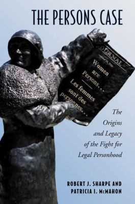 The Persons Case: The Origins and Legacy of the Fight for Legal Personhood 9780802096289