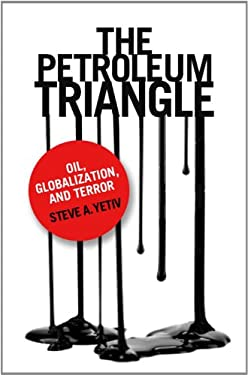 The Petroleum Triangle: Oil, Globalization, and Terror 9780801450020