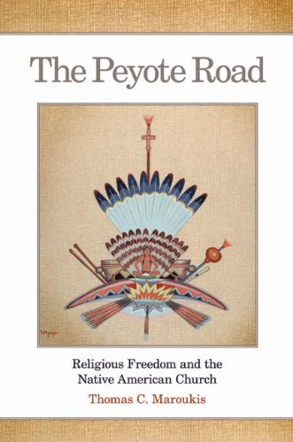 The Peyote Road: Religious Freedom and the Native American Church 9780806141091