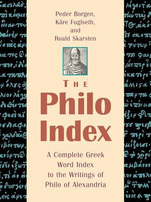 The Philo Index: A Complete Greek Word Index to the Writings of Philo of Alexandria 9780802846815